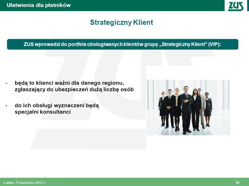 10 Lublin, 23 kwietnia 2012 r. Strategiczny Klient -będą to klienci ważni dla danego regionu, zgłaszający do ubezpieczeń dużą liczbę osób -do ich obsł