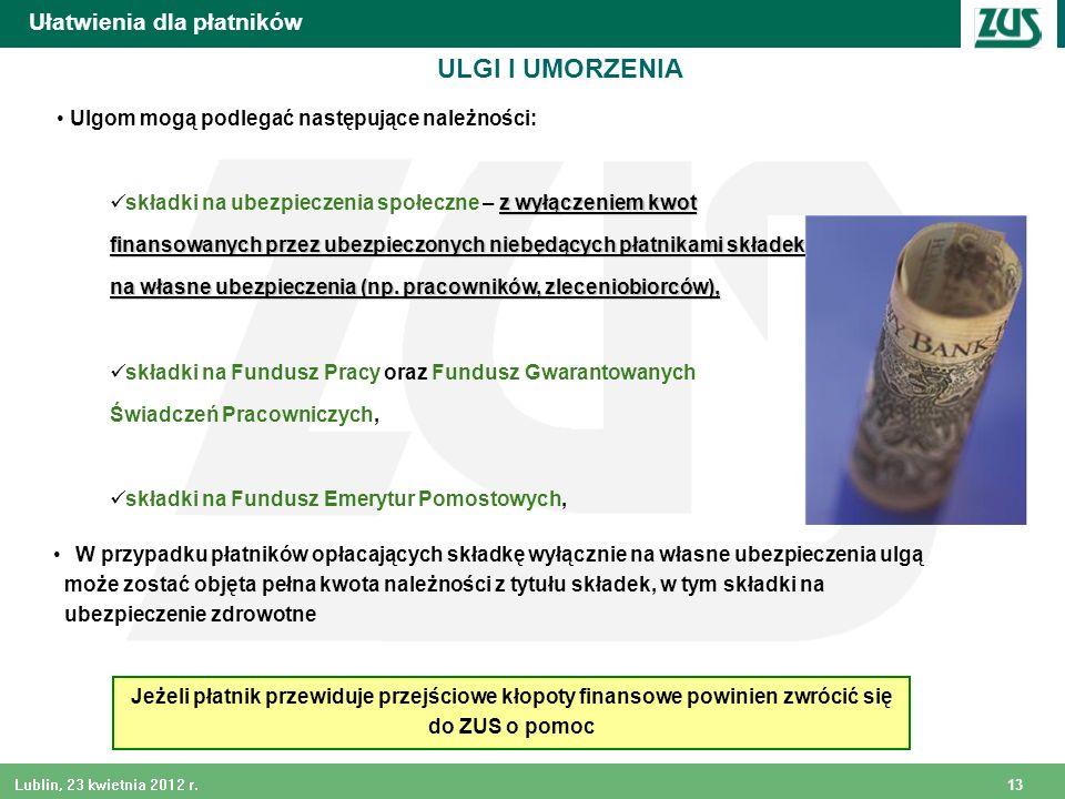 13 Lublin, 23 kwietnia 2012 r. ULGI I UMORZENIA Ułatwienia dla płatników Ulgom mogą podlegać następujące należności: z wyłączeniem kwot składki na ube