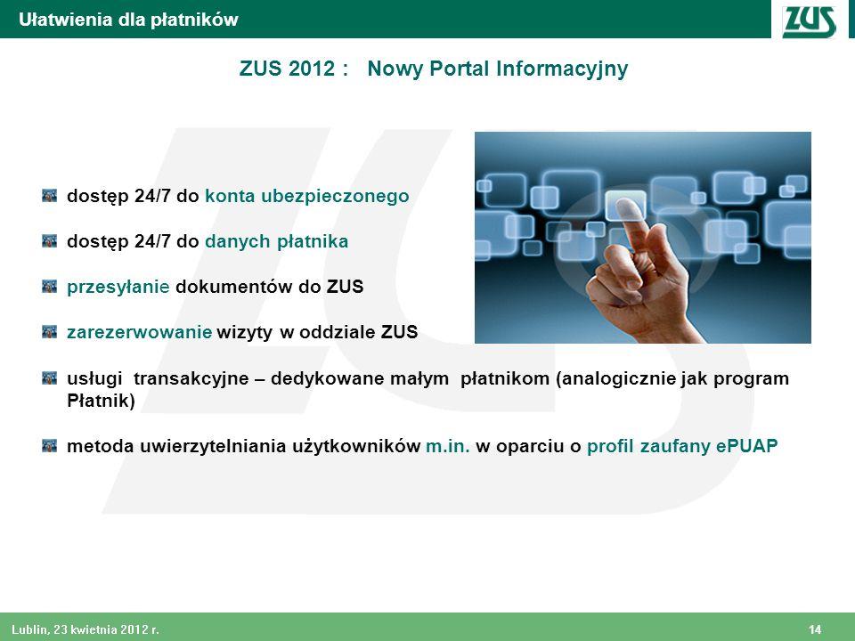 14 Lublin, 23 kwietnia 2012 r. dostęp 24/7 do konta ubezpieczonego dostęp 24/7 do danych płatnika przesyłanie dokumentów do ZUS zarezerwowanie wizyty
