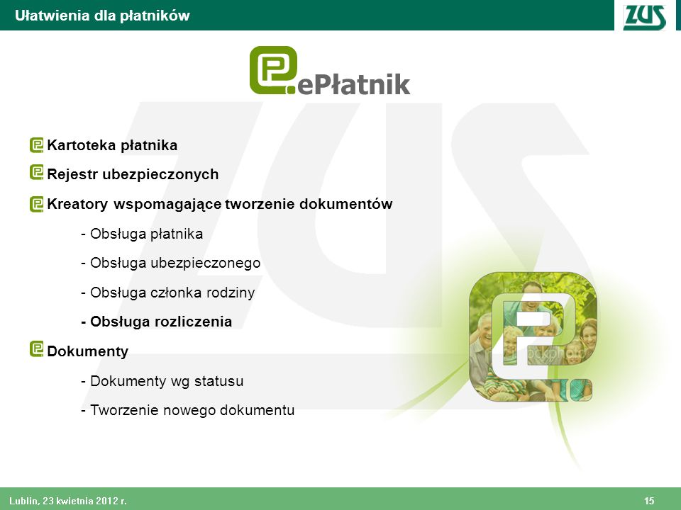 15 Lublin, 23 kwietnia 2012 r. Kartoteka płatnika Rejestr ubezpieczonych Kreatory wspomagające tworzenie dokumentów - Obsługa płatnika - Obsługa ubezp