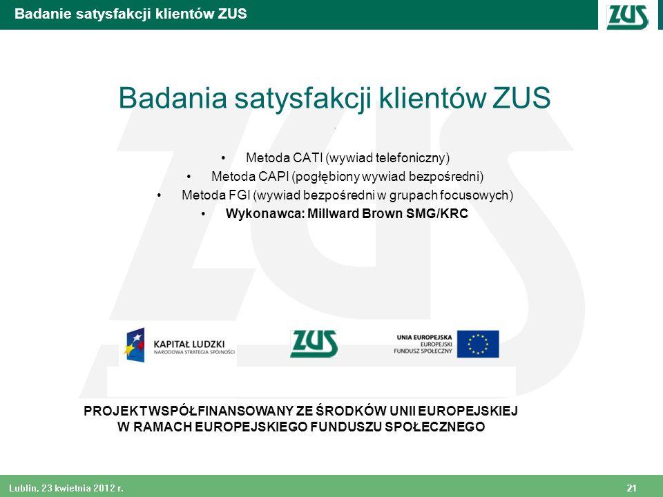 21 Lublin, 23 kwietnia 2012 r. PROJEKT WSPÓŁFINANSOWANY ZE ŚRODKÓW UNII EUROPEJSKIEJ W RAMACH EUROPEJSKIEGO FUNDUSZU SPOŁECZNEGO Badanie satysfakcji k