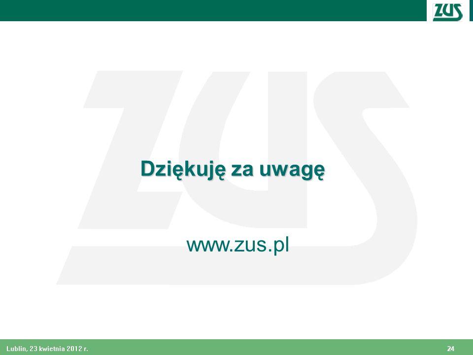 24 Lublin, 23 kwietnia 2012 r. Dziękuję za uwagę www.zus.pl
