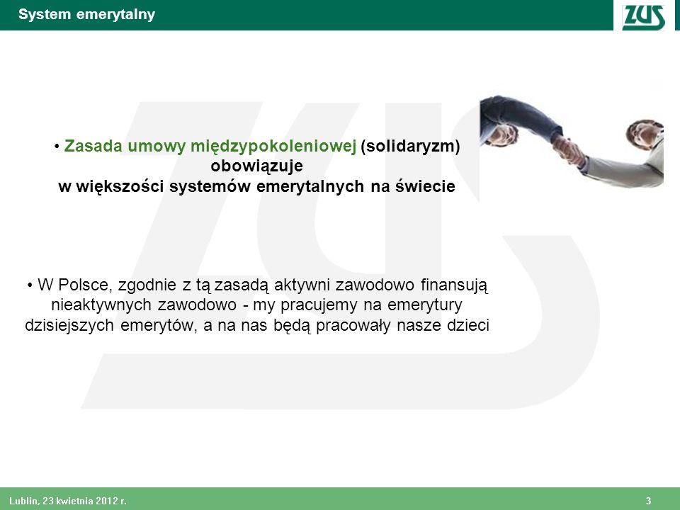 3 Lublin, 23 kwietnia 2012 r. System emerytalny Zasada umowy międzypokoleniowej (solidaryzm) obowiązuje w większości systemów emerytalnych na świecie