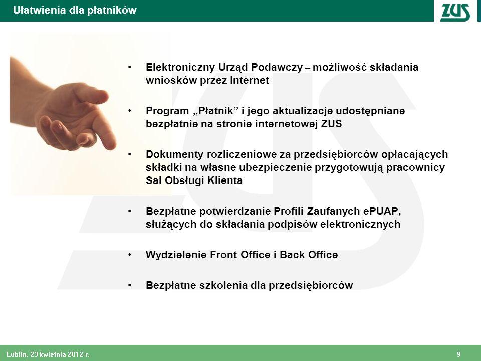 9 Lublin, 23 kwietnia 2012 r. Ułatwienia dla płatników Elektroniczny Urząd Podawczy – możliwość składania wniosków przez Internet Program Płatnik i je