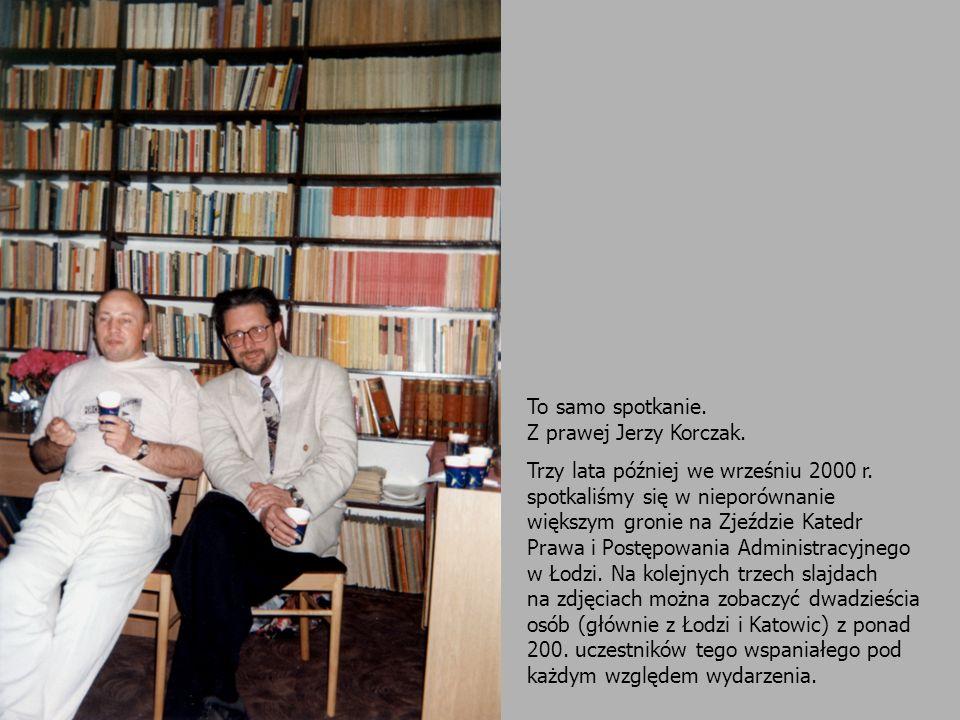 To samo spotkanie. Z prawej Jerzy Korczak. Trzy lata później we wrześniu 2000 r. spotkaliśmy się w nieporównanie większym gronie na Zjeździe Katedr Pr