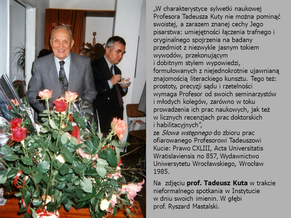 W charakterystyce sylwetki naukowej Profesora Tadeusza Kuty nie można pominąć swoistej, a zarazem znanej cechy Jego pisarstwa: umiejętności łączenia t