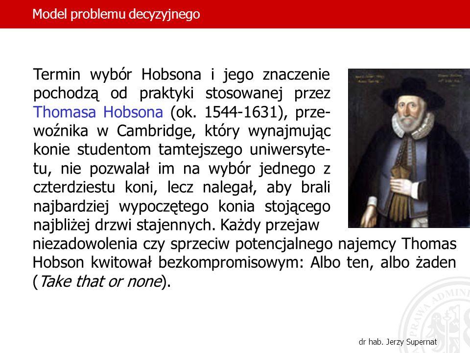 15 Termin wybór Hobsona i jego znaczenie pochodzą od praktyki stosowanej przez Thomasa Hobsona (ok. 1544-1631), prze- woźnika w Cambridge, który wynaj