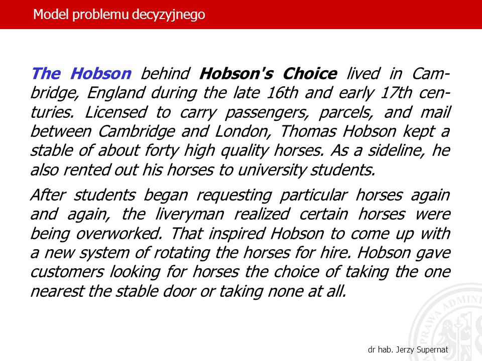 16 The Hobson behind Hobson's Choice lived in Cam- bridge, England during the late 16th and early 17th cen- turies. Licensed to carry passengers, parc