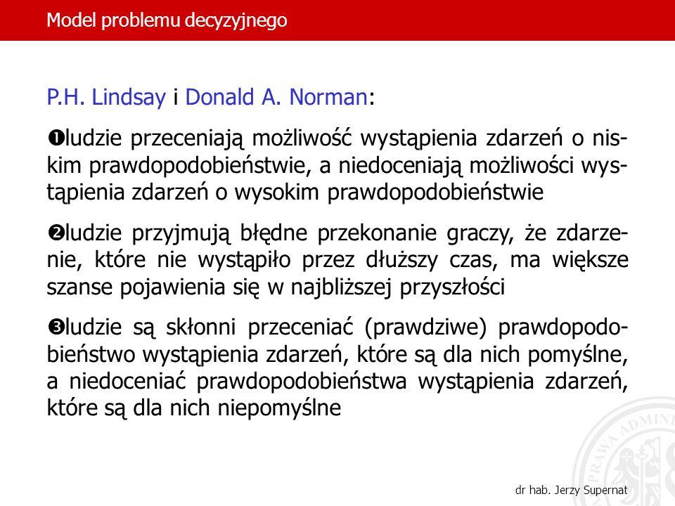 32 P.H. Lindsay i Donald A. Norman: ludzie przeceniają możliwość wystąpienia zdarzeń o nis- kim prawdopodobieństwie, a niedoceniają możliwości wys- tą
