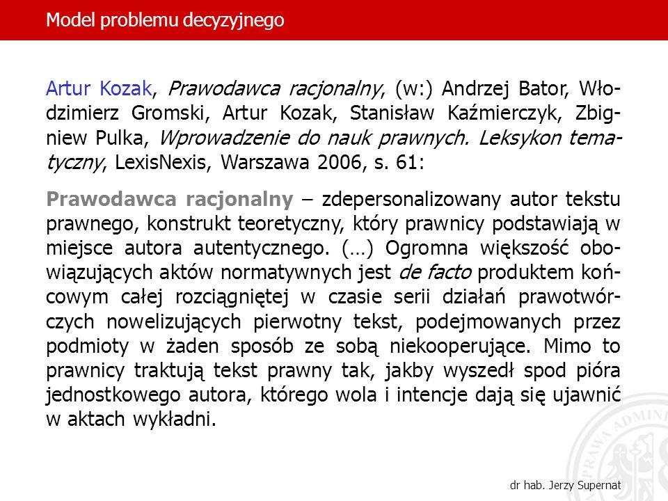 7 dr hab. Jerzy Supernat Model problemu decyzyjnego Artur Kozak, Prawodawca racjonalny, (w:) Andrzej Bator, Wło- dzimierz Gromski, Artur Kozak, Stanis