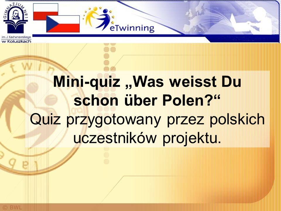 Mini-quiz Was weisst Du schon über Polen? Quiz przygotowany przez polskich uczestników projektu.