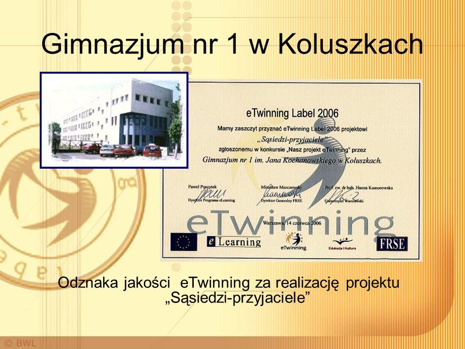 Gimnazjum nr 1 w Koluszkach Odznaka jakości eTwinning za realizację projektu Sąsiedzi-przyjaciele