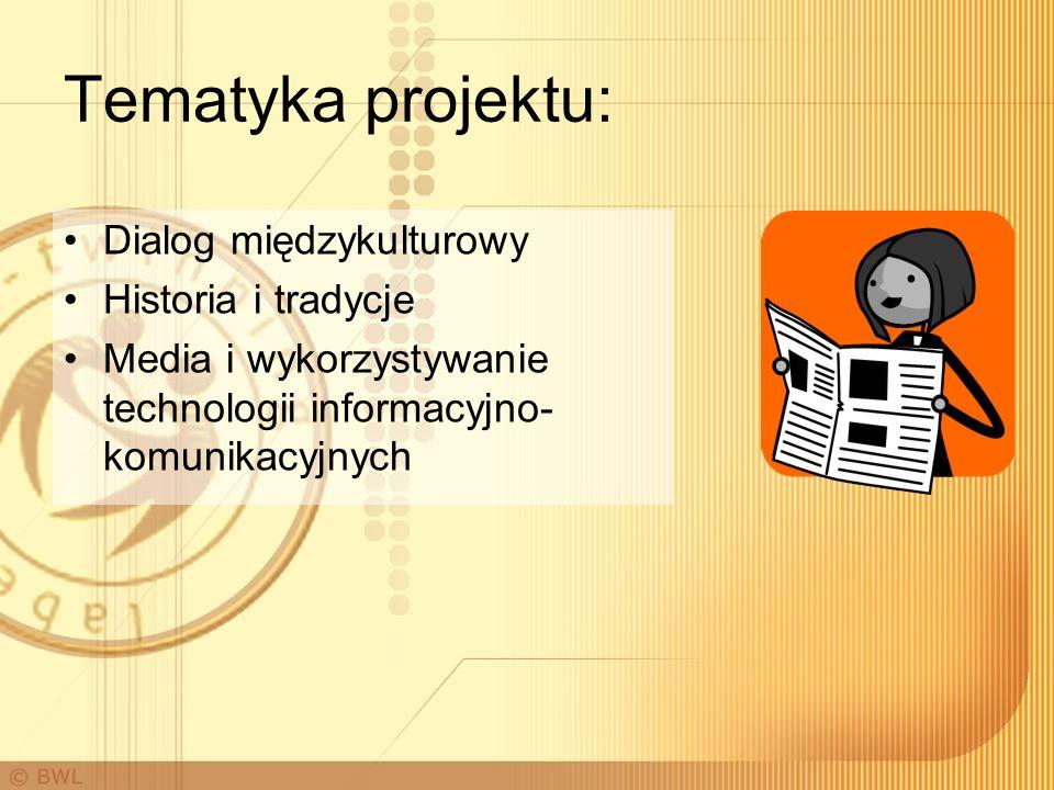 Tematyka projektu: Dialog międzykulturowy Historia i tradycje Media i wykorzystywanie technologii informacyjno- komunikacyjnych