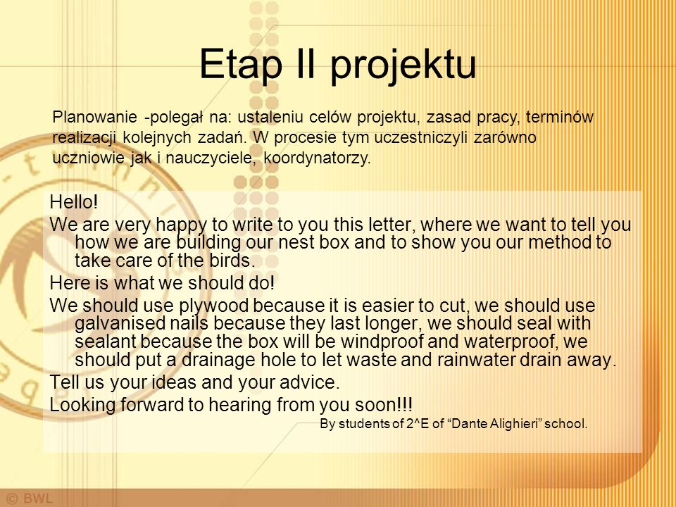 Etap II projektu Hello! We are very happy to write to you this letter, where we want to tell you how we are building our nest box and to show you our