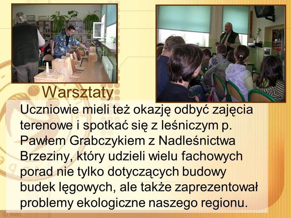 Warsztaty Uczniowie mieli też okazję odbyć zajęcia terenowe i spotkać się z leśniczym p. Pawłem Grabczykiem z Nadleśnictwa Brzeziny, który udzieli wie