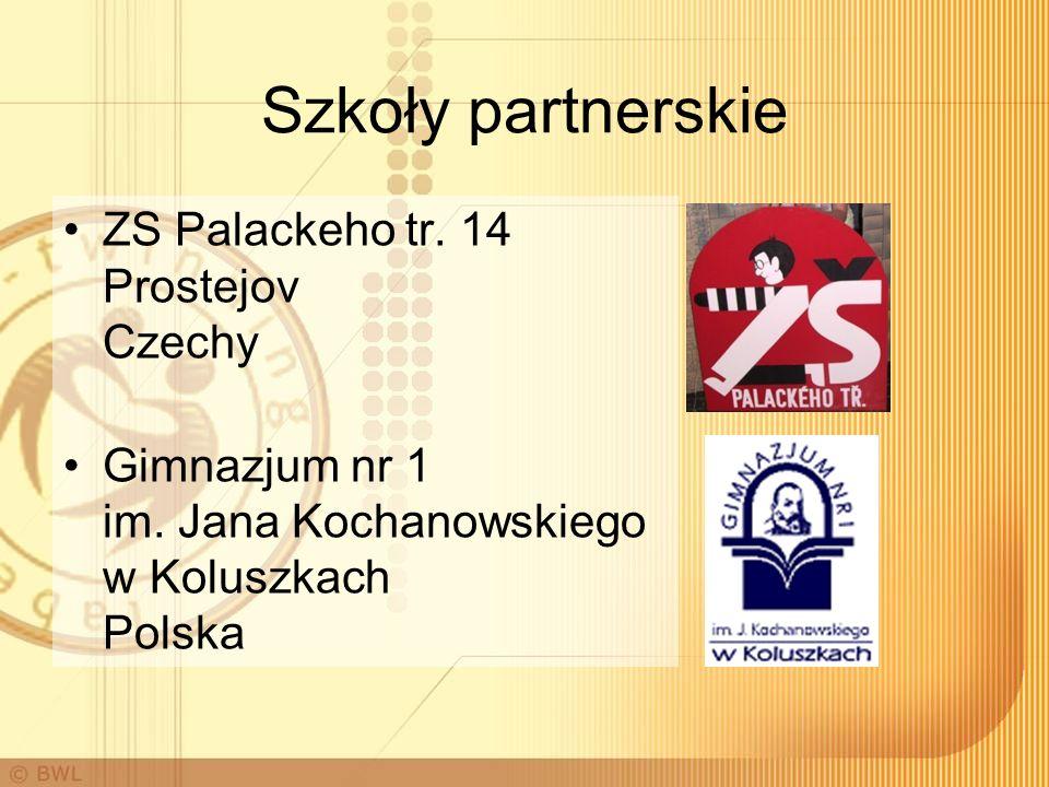 Szkoły partnerskie ZS Palackeho tr. 14 Prostejov Czechy Gimnazjum nr 1 im. Jana Kochanowskiego w Koluszkach Polska