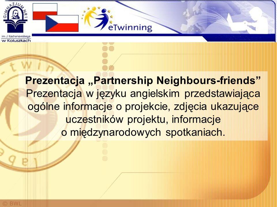 Prezentacja Partnership Neighbours-friends Prezentacja w języku angielskim przedstawiająca ogólne informacje o projekcie, zdjęcia ukazujące uczestnikó