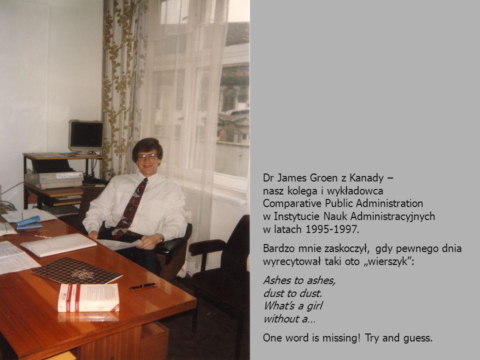 Dr James Groen z Kanady – nasz kolega i wykładowca Comparative Public Administration w Instytucie Nauk Administracyjnych w latach 1995-1997. Bardzo mn