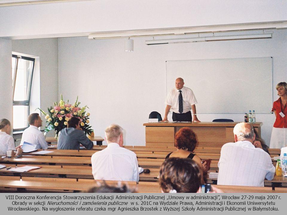 VIII Doroczna Konferencja Stowarzyszenia Edukacji Administracji Publicznej Umowy w administracji, Wrocław 27-29 maja 2007 r. Obrady w sekcji Nieruchom