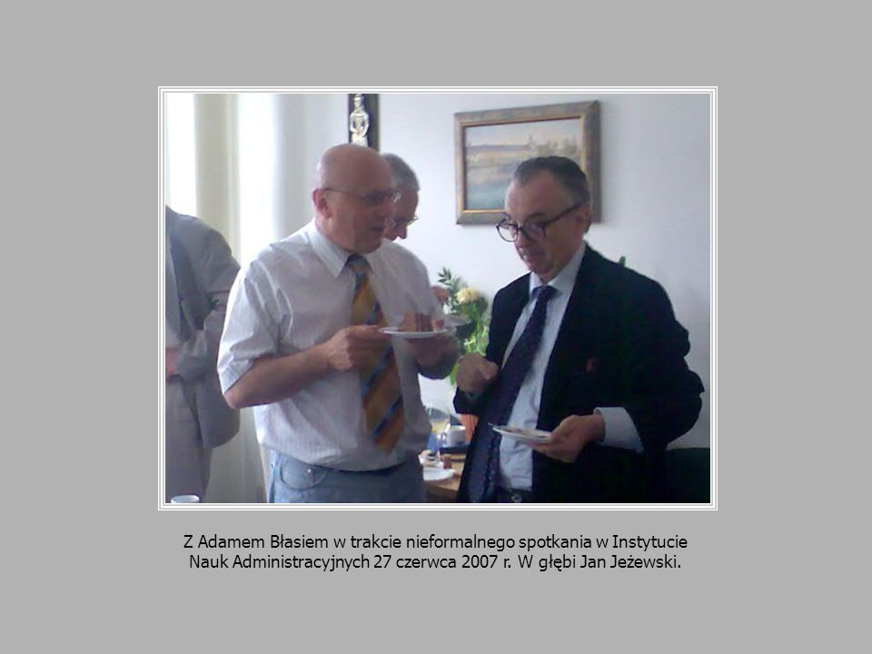 Z Adamem Błasiem w trakcie nieformalnego spotkania w Instytucie Nauk Administracyjnych 27 czerwca 2007 r. W głębi Jan Jeżewski.