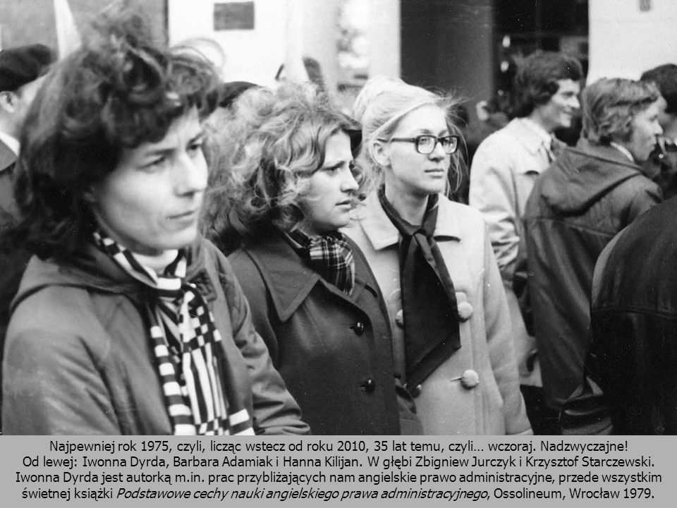 Najpewniej rok 1975, czyli, licząc wstecz od roku 2010, 35 lat temu, czyli… wczoraj. Nadzwyczajne! Od lewej: Iwonna Dyrda, Barbara Adamiak i Hanna Kil