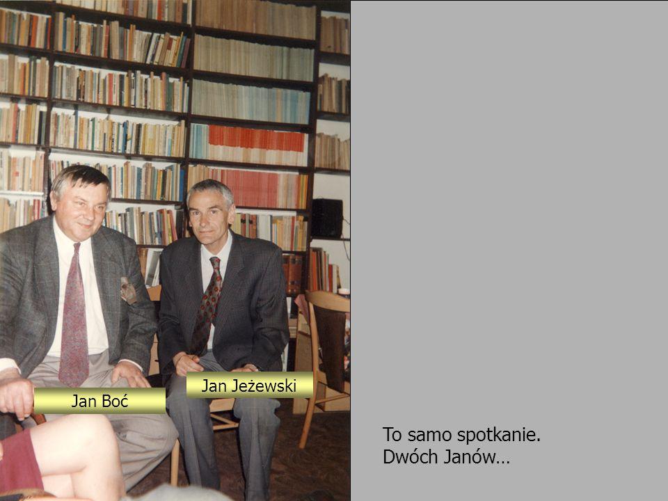 To samo spotkanie. Dwóch Janów… Jan Boć Jan Jeżewski