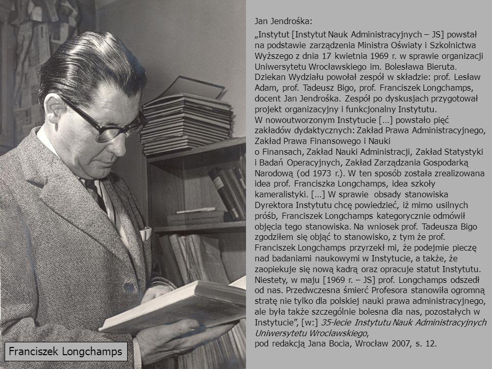 Jan Jendrośka: Instytut [Instytut Nauk Administracyjnych – JS] powstał na podstawie zarządzenia Ministra Oświaty i Szkolnictwa Wyższego z dnia 17 kwie