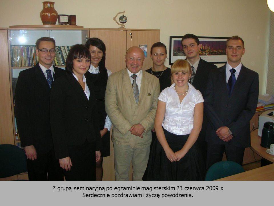 Z grupą seminaryjną po egzaminie magisterskim 23 czerwca 2009 r. Serdecznie pozdrawiam i życzę powodzenia.