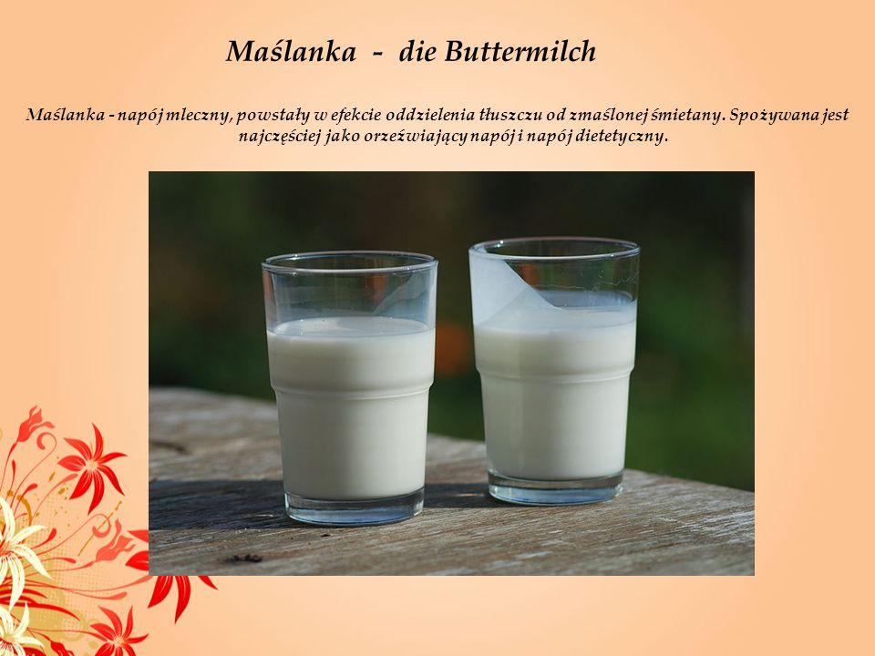 Maślanka - die Buttermilch Maślanka - napój mleczny, powstały w efekcie oddzielenia tłuszczu od zmaślonej śmietany. Spożywana jest najczęściej jako or