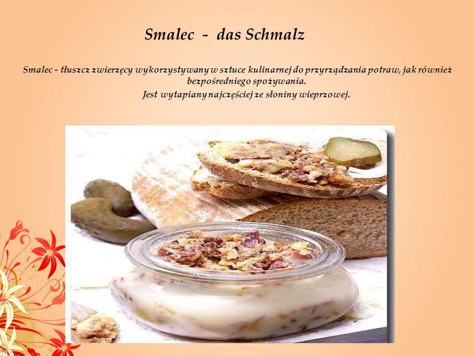 Smalec - das Schmalz Smalec - tłuszcz zwierzęcy wykorzystywany w sztuce kulinarnej do przyrządzania potraw, jak również bezpośredniego spożywania. Jes