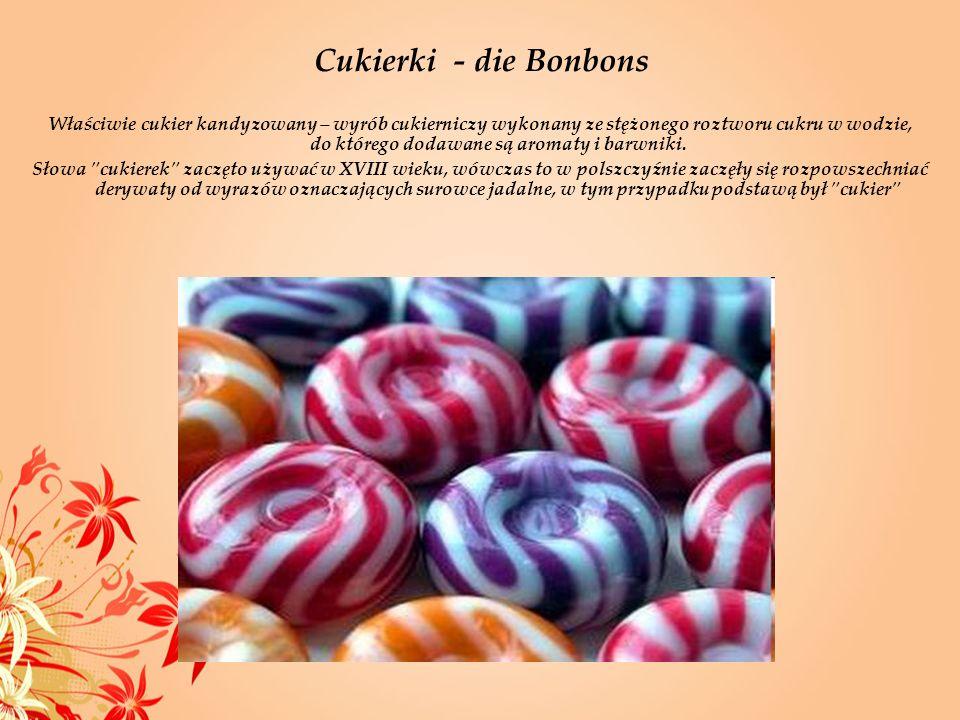 Cukierki - die Bonbons Właściwie cukier kandyzowany – wyrób cukierniczy wykonany ze stężonego roztworu cukru w wodzie, do którego dodawane są aromaty