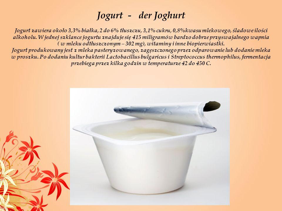 Jogurt - der Joghurt Jogurt zawiera około 3,3% białka, 2 do 6% tłuszczu, 3,1% cukru, 0,8%kwasu mlekowego, śladowe ilości alkoholu. W jednej szklance j