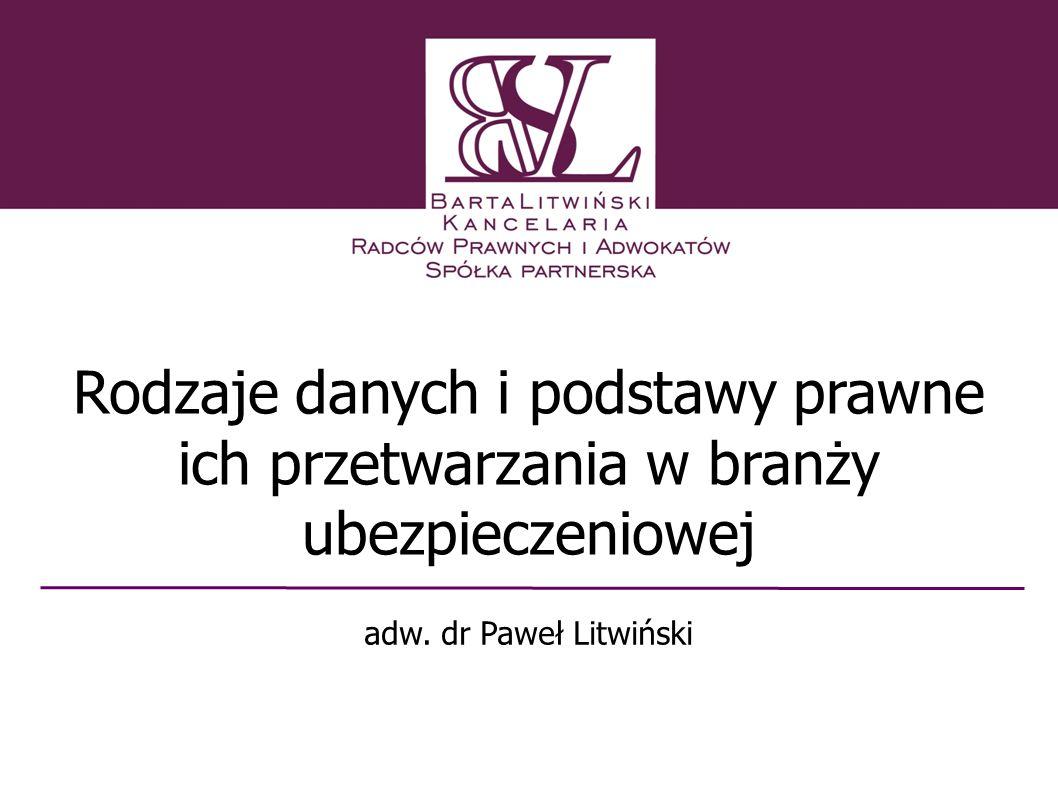 Rodzaje danych i podstawy prawne ich przetwarzania w branży ubezpieczeniowej adw. dr Paweł Litwiński