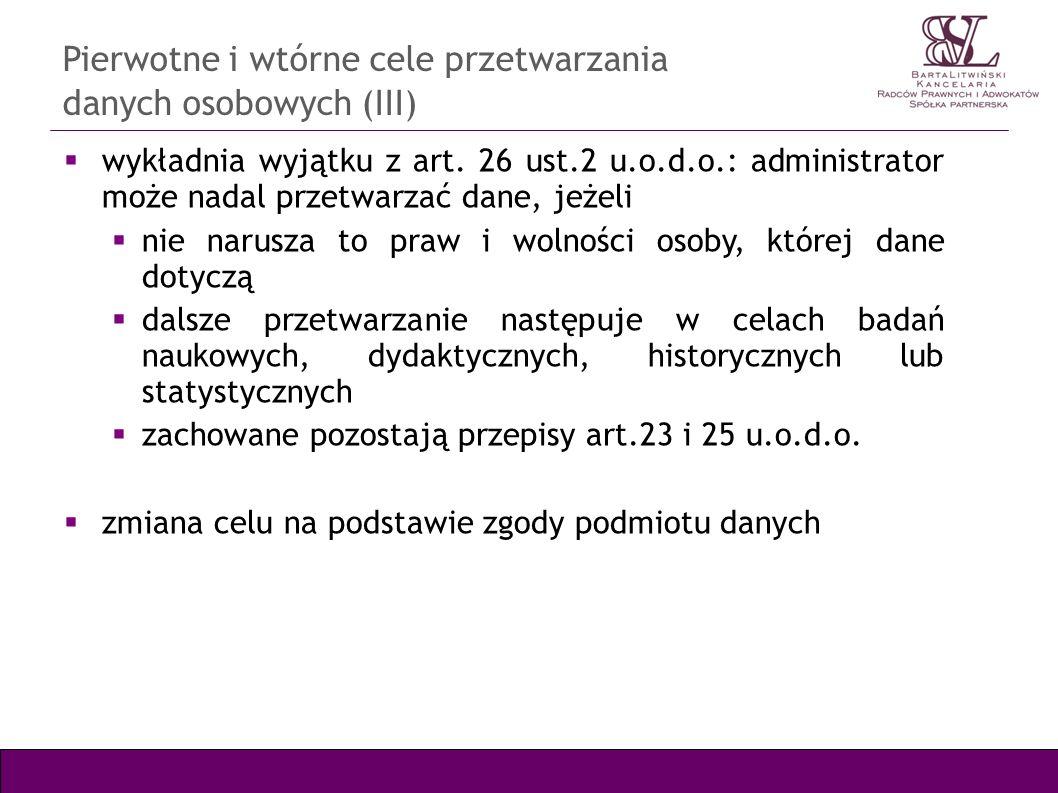 Pierwotne i wtórne cele przetwarzania danych osobowych (III) wykładnia wyjątku z art. 26 ust.2 u.o.d.o.: administrator może nadal przetwarzać dane, je