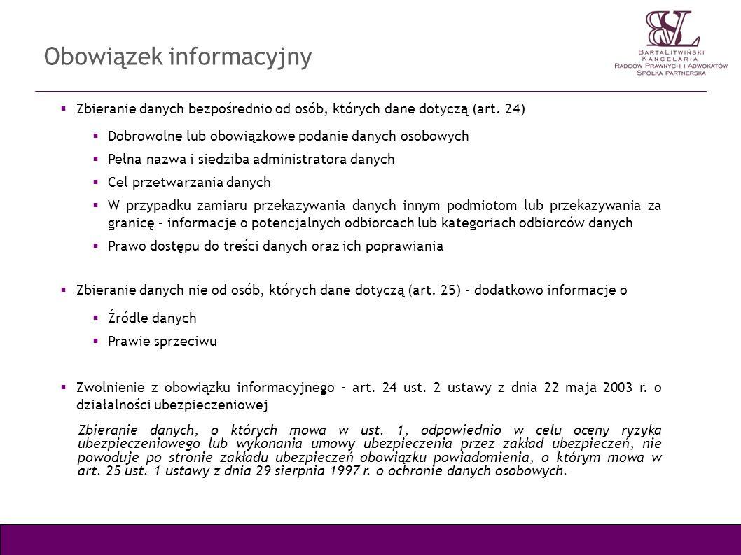 Obowiązek informacyjny Zbieranie danych bezpośrednio od osób, których dane dotyczą (art. 24) Dobrowolne lub obowiązkowe podanie danych osobowych Pełna
