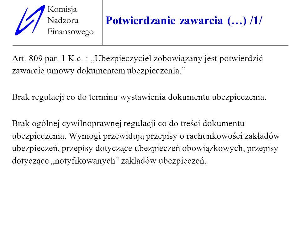 11 Potwierdzanie zawarcia (…) /1/ Art. 809 par. 1 K.c. : Ubezpieczyciel zobowiązany jest potwierdzić zawarcie umowy dokumentem ubezpieczenia. Brak reg