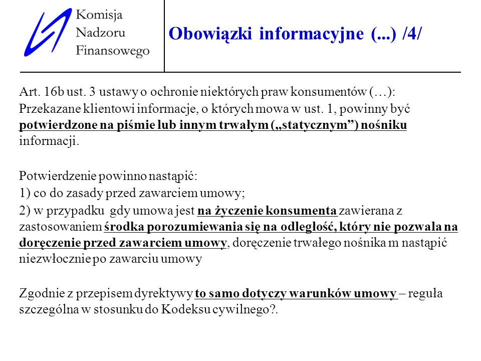 9 Obowiązki informacyjne (...) /4/ Art. 16b ust. 3 ustawy o ochronie niektórych praw konsumentów (…): Przekazane klientowi informacje, o których mowa
