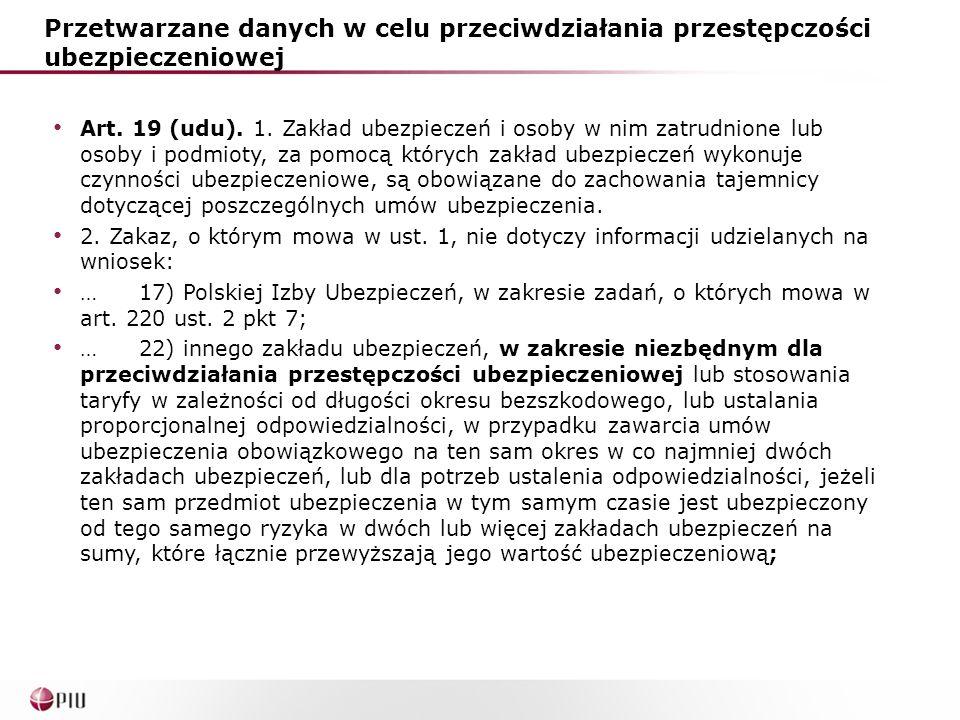 Przetwarzane danych w celu przeciwdziałania przestępczości ubezpieczeniowej Art. 19 (udu). 1. Zakład ubezpieczeń i osoby w nim zatrudnione lub osoby i
