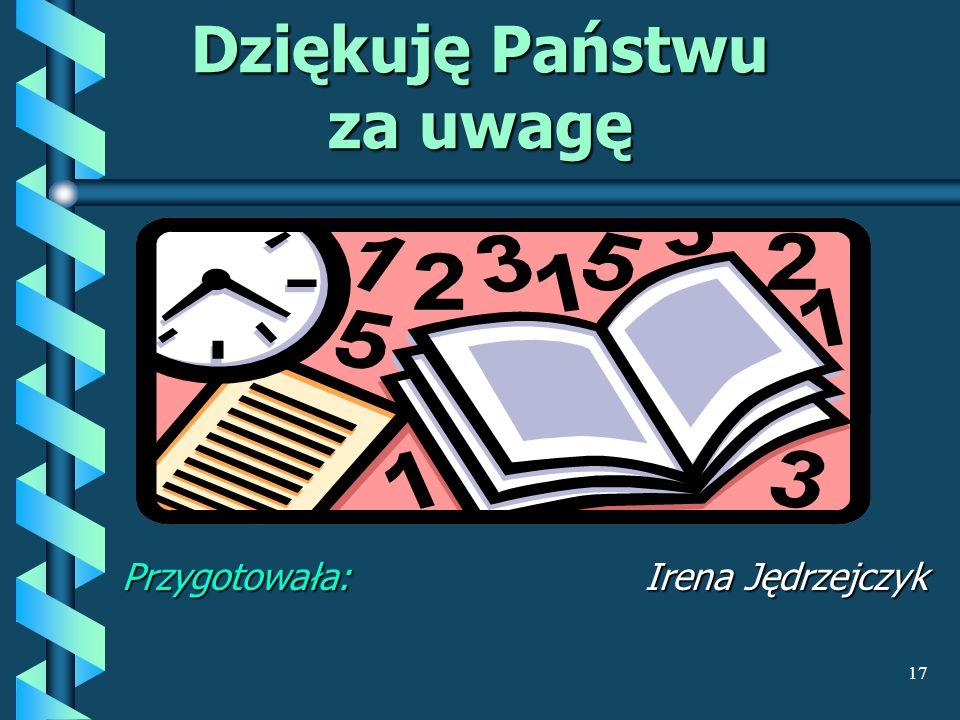 17 Przygotowała: Irena Jędrzejczyk Dziękuję Państwu za uwagę