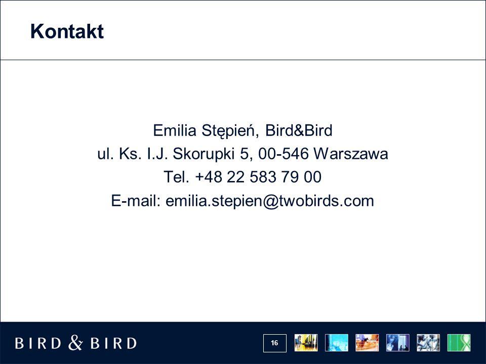 16 Kontakt Emilia Stępień, Bird&Bird ul. Ks. I.J. Skorupki 5, 00-546 Warszawa Tel. +48 22 583 79 00 E-mail: emilia.stepien@twobirds.com