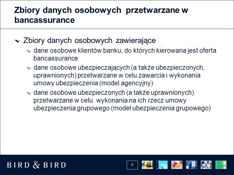 7 Zbiory danych osobowych przetwarzane w bancassurance Zbiory danych osobowych zawierające dane osobowe klientów banku, do których kierowana jest ofer