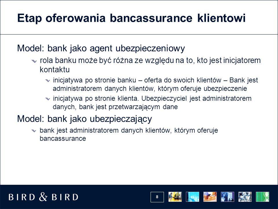 8 Etap oferowania bancassurance klientowi Model: bank jako agent ubezpieczeniowy rola banku może być różna ze względu na to, kto jest inicjatorem kont