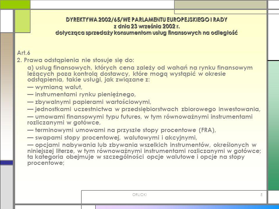 ORLICKI5 DYREKTYWA 2002/65/WE PARLAMENTU EUROPEJSKIEGO I RADY z dnia 23 września 2002 r. dotycząca sprzedaży konsumentom usług finansowych na odległoś