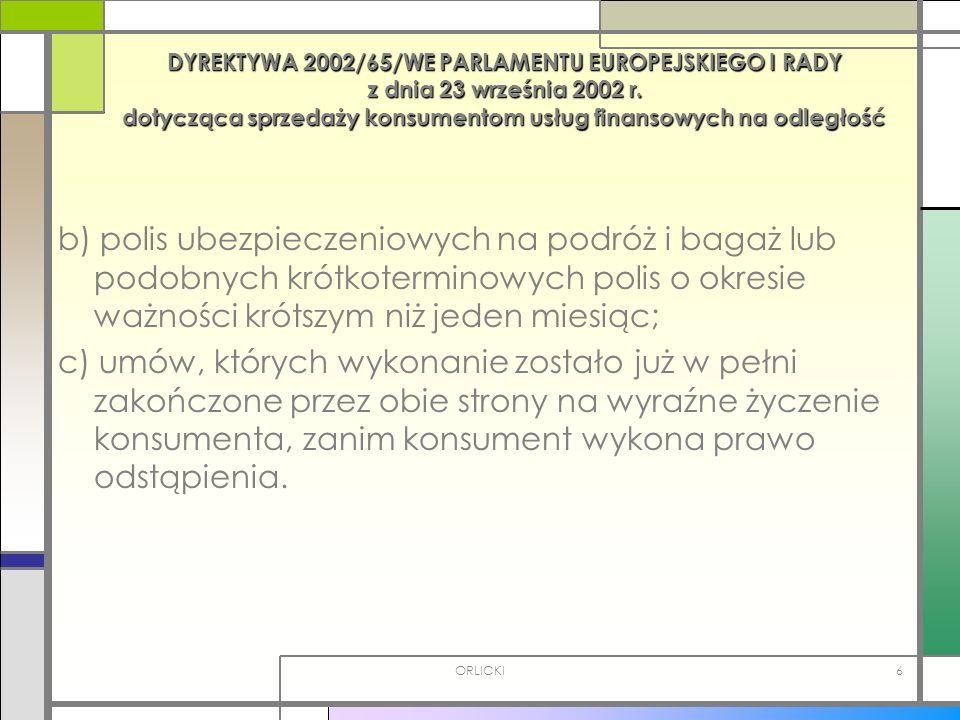 ORLICKI6 DYREKTYWA 2002/65/WE PARLAMENTU EUROPEJSKIEGO I RADY z dnia 23 września 2002 r. dotycząca sprzedaży konsumentom usług finansowych na odległoś