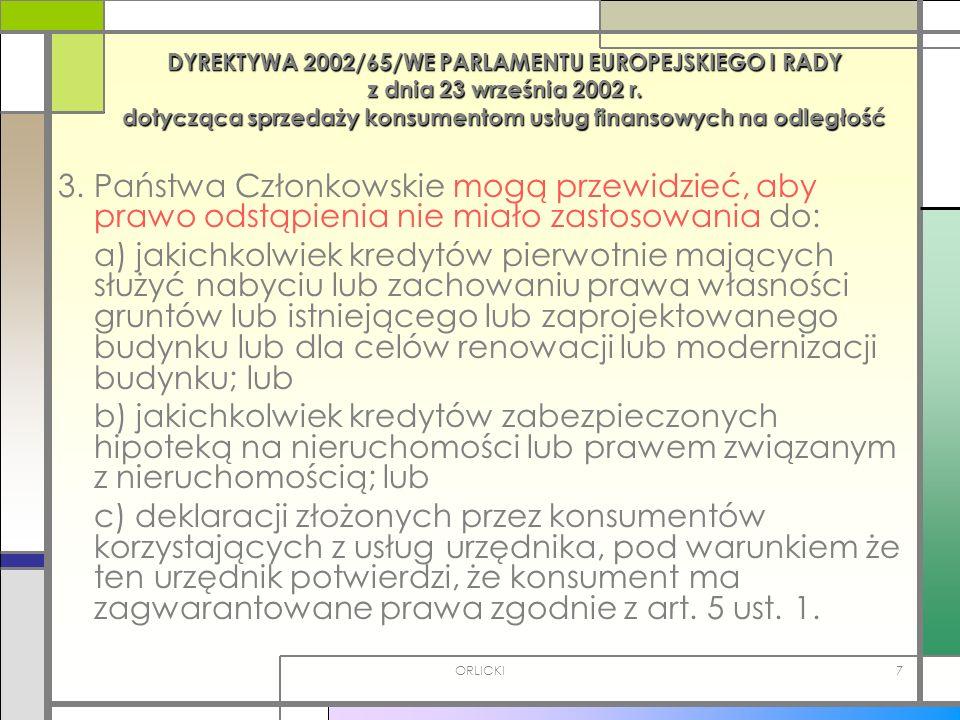 ORLICKI7 DYREKTYWA 2002/65/WE PARLAMENTU EUROPEJSKIEGO I RADY z dnia 23 września 2002 r. dotycząca sprzedaży konsumentom usług finansowych na odległoś