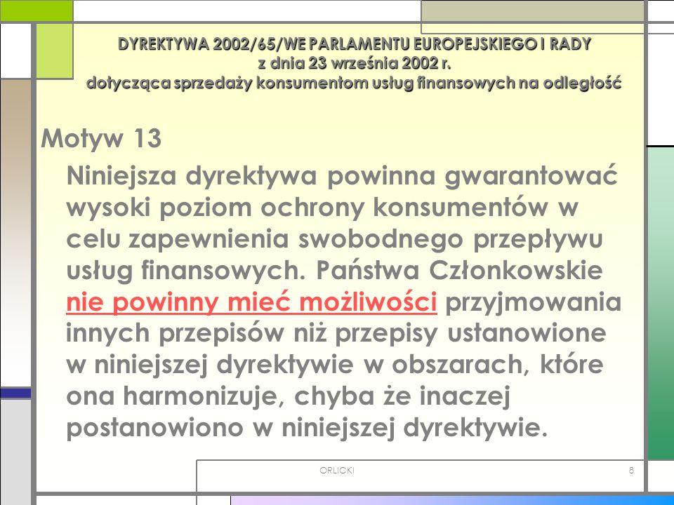 ORLICKI8 DYREKTYWA 2002/65/WE PARLAMENTU EUROPEJSKIEGO I RADY z dnia 23 września 2002 r. dotycząca sprzedaży konsumentom usług finansowych na odległoś