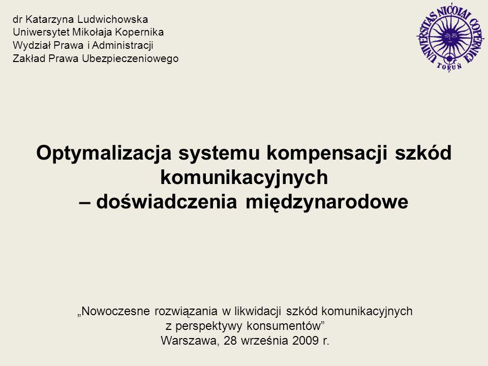 dr Katarzyna Ludwichowska Uniwersytet Mikołaja Kopernika Wydział Prawa i Administracji Zakład Prawa Ubezpieczeniowego Optymalizacja systemu kompensacj