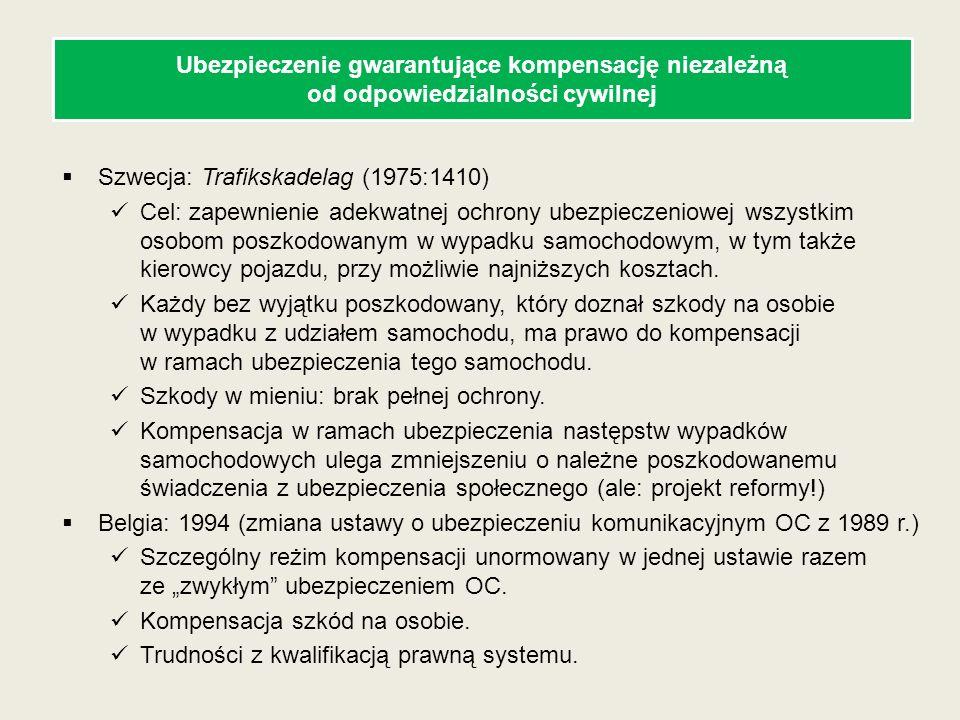 Szwecja: Trafikskadelag (1975:1410) Cel: zapewnienie adekwatnej ochrony ubezpieczeniowej wszystkim osobom poszkodowanym w wypadku samochodowym, w tym
