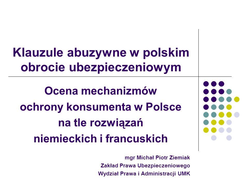 Klauzule abuzywne w polskim obrocie ubezpieczeniowym Ocena mechanizmów ochrony konsumenta w Polsce na tle rozwiązań niemieckich i francuskich mgr Mich