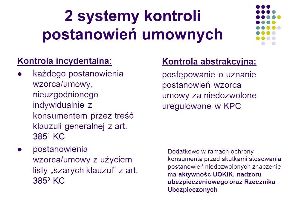 2 systemy kontroli postanowień umownych Kontrola incydentalna: każdego postanowienia wzorca/umowy, nieuzgodnionego indywidualnie z konsumentem przez t